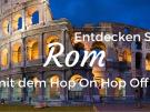 Die 6 Sightseeing Highlights in Rom